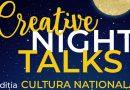 Creative Night Talks – 21 ianuarie, eveniment dedicat Culturii Nationale
